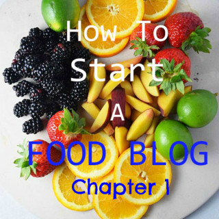 How To Start A Food Blog – Chapter 1