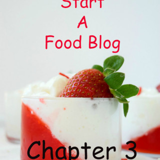 How To Start A Food Blog – Chapter 3