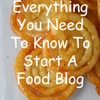 Everything You Need To Know To Start Your Food Blog